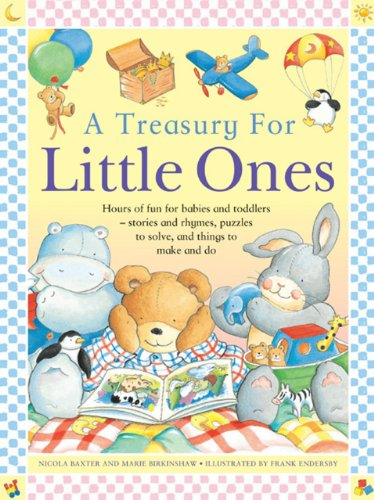 A Treasury for Little Ones: Hours of Fun for Babies and Toddlers - Stories and Rhymes, Puzzles to ...