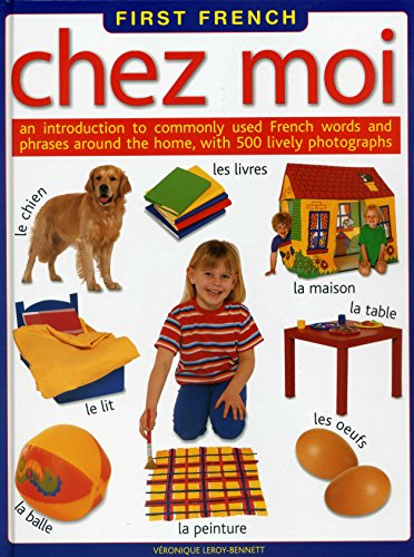 9781861476968: First French: Chez Moi: An introduction to commonly used French words and phrases around the home, with 500 lively photographs (English and French Edition)
