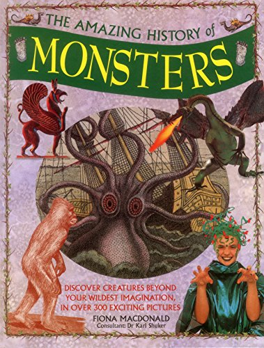 9781861477446: The Amazing History of Monsters: Discover Creatures Beyond Your Wildest Imagination, In Over 300 Exciting Pictures