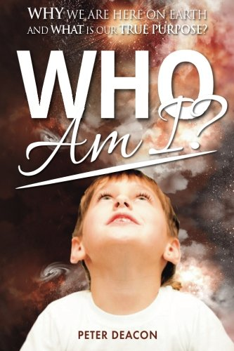 9781861510181: Who Am I?: Why we are here on Earth and what is our true purpose?