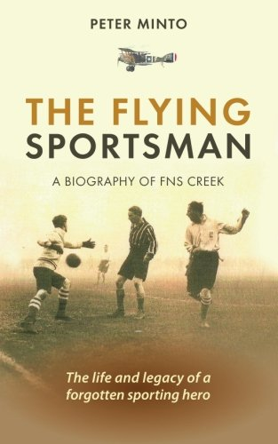 9781861510303: The Flying Sportsman - A Biography of FNS Creek: The Life and Legacy of a Forgotten Sporting Hero