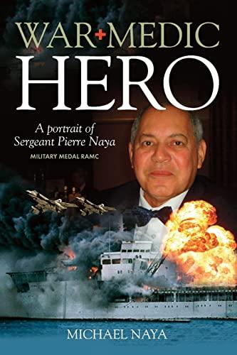 War Medic Hero: A Portrait of Sergeant: Naya, Michael