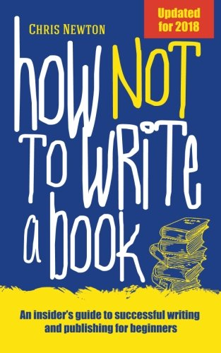 9781861514097: How Not To Write A Book: An insider's guide to successful writing and publishing