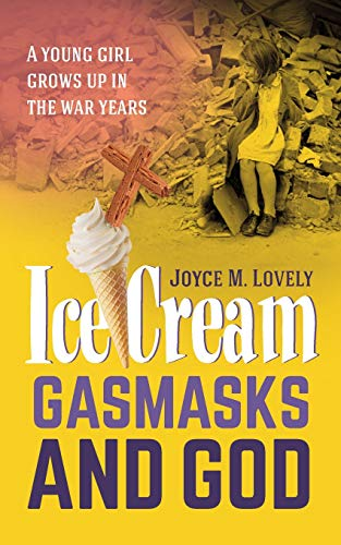 9781861514455: Ice Cream, Gasmasks and God: A young girl grows up in the war years