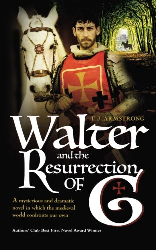 Walter and The Resurrection of G: A mysterious & dramatic novel in which the medieval world ...
