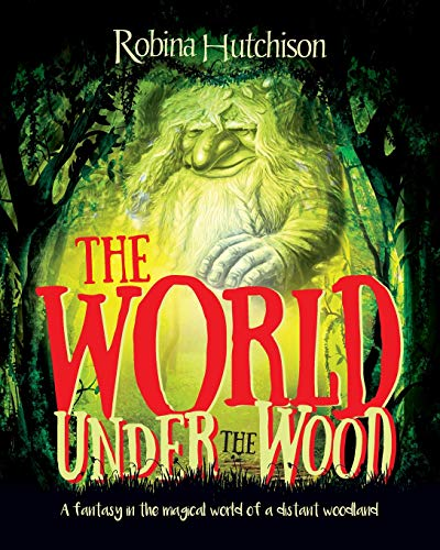 9781861515964: The World Under The Wood: A fantasy in the magical world of a distant woodland