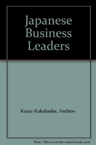 Japanese Business Leaders: Korac-Kakabadse, Andrew, Okazaki-Ward,
