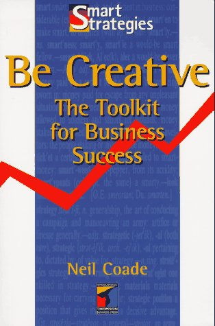 Be Creative: The Toolkit for Business Success: Coade, Neil