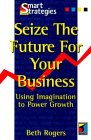 9781861522030: Seize the Future for your Business: Using Imagination to Power Growth