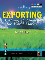 Exporting: A Manager's Guide to the World Market: Carl A. Nelson