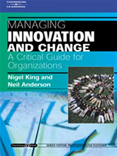 Managing Innovation and Change: A Critical Guide: King, Nigel, Anderson,