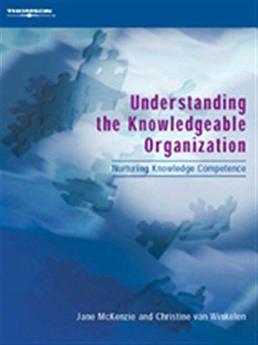 Understanding the Knowledgeable Organization: Nurturing Knowledge Competence: van Winkelen, Christine,