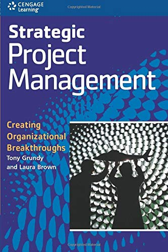 Strategic Project Management: Creating Organizational Breakthroughs (1861529791) by Tony Grundy; Laura Brown