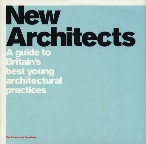 9781861540188: New Architects: A Guide to Britain's Best Young Architectural Practices (Architecture Foundation)
