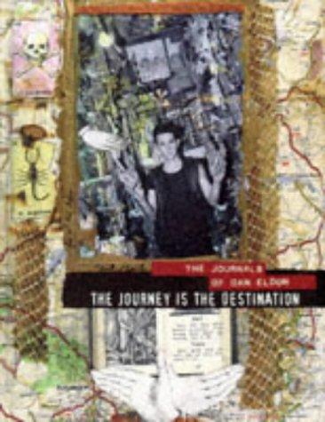 The Journey is the Destination: The Journals of Dan Eldon: Eldon, Dan, Eldon, Kathy