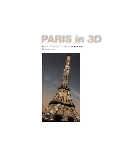 Paris in 3D: From Stereoscopy to Virtual Reality 1850-2000: Reynaud, Francoise, Catherine Tambrun, ...