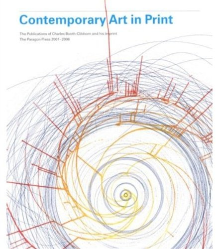 9781861543059: Contemporary Art in Print: The Publications of Charles Booth-Clibborn and His Imprint the Paragon Press 2001-2006