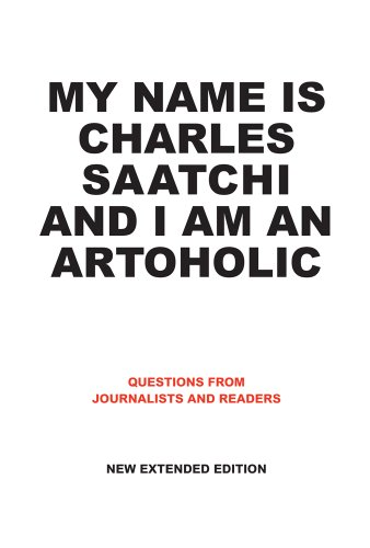 9781861543332: My Name Is Charles Saatchi and I Am an Artoholic: Answers to Questions from Journalists and Readers