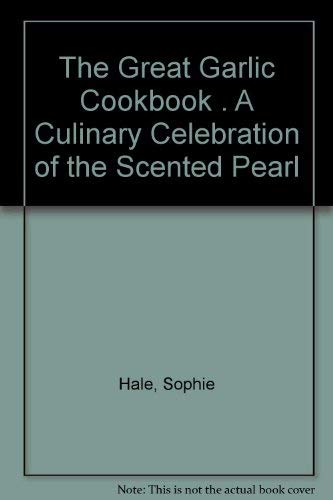 9781861551054: The Great Garlic Cookbook . A Culinary Celebration of the Scented Pearl