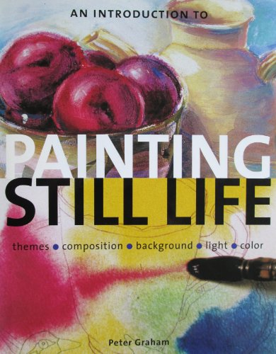 An Introduction to Painting Still Life Themes, Composition, Background, Light, Color