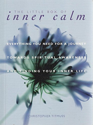 THE LITTLE BOOK OF INNER CALM: EVERYTHING YOU NEED FOR A JOURNEY TOWARD SPIRITUAL AWARENESS AND ...