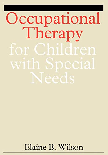 Occupational Therapy for Children With Special Needs: Occupational Therapy for Children With Problems in Learning, Co-Ordination, Language, and Behaviour - Wilson, Elaine B./ Edwards, Helen