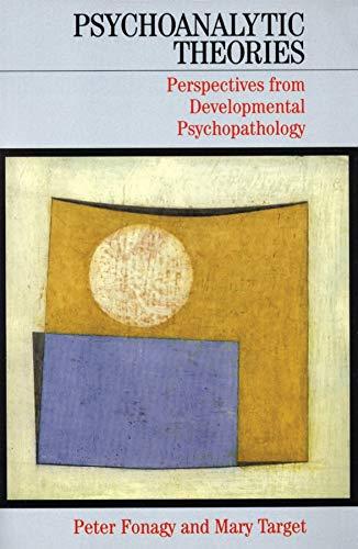 9781861562395: Psychoanalytic Theories: Perspectives from Developmental Psychopathology (Whurr Series In Psychoanalysis)