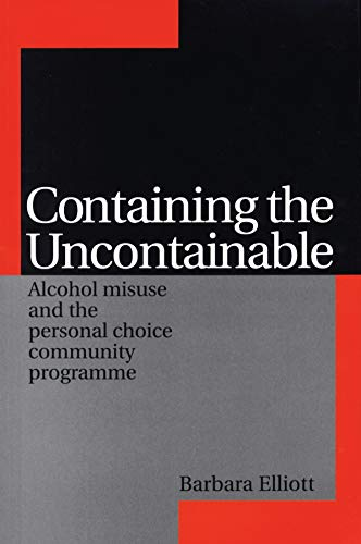 9781861563682: Containing the Uncontainable: Alcohol Misuse and the Personal Choice Community Programme