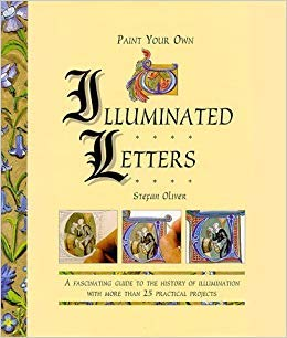 9781861602749: By Stefan Oliver Paint Your Own Illuminated Letters: A Fascinating Guide to the History of Illumination with More Tha [Hardcover]
