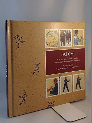 TAI CHI A PRACTICAL INTRODUCTION TO THE THERAPEUTIC EFFECTS OF THE DISCIPLINE
