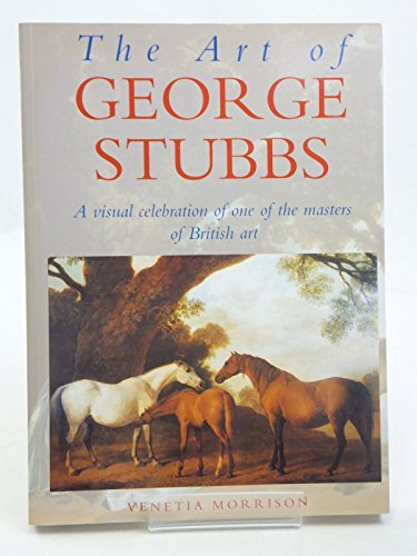 The Art of George Stubbs a Visual Celebration of One of the Masters of British Art