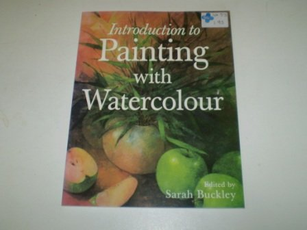 An Introduction to Painting with Watercolour: Sarah Buckley