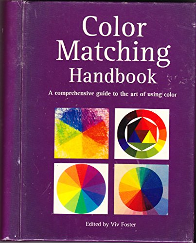 Color Matching Handbook: a Comprehensive Guide to the Art of Using Color: Foster, Viv, Editor