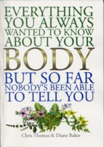 9781861630988: Everything You Ever Wanted to Know About Your Body, But, So Far, Nobody's Been Able to Answer