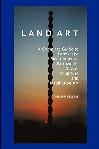 9781861710628: Land Art: A Complete Guide to Landscape, Environmental, Earthworks, Nature, Sculpture and Installation Art (Sculptors)