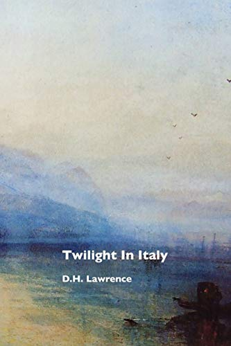 Twilight in Italy: Lawrence, D. H.; Turner, J. M. W.