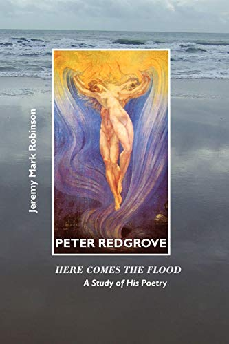 9781861712943: Peter Redgrove: Here Comes the Flood: A Study of His Poetry (British Poets)