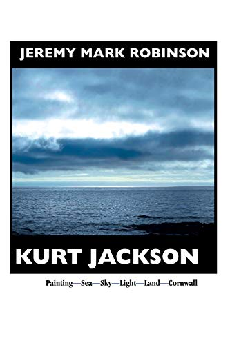 Kurt Jackson: PAINTING- Sea-sky-light-land-cornwall (Paperback): Jeremy Mark Robinson