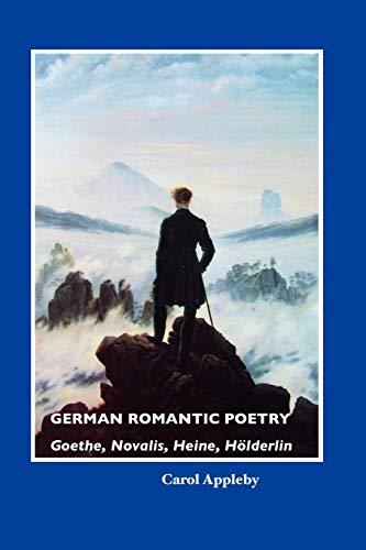 German Romantic Poetry: Goethe, Novalis, Heine, Ha-Lderlin (Paperback): Carol Appleby