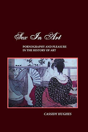 9781861713322: Sex In Art: Pornography and Pleasure In the History of Art