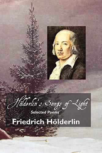 Hölderlin's Songs of Light: Selected Poems (European: Friedrich Hölderlin; Michael