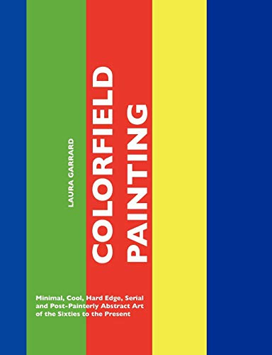 9781861713452: Colorfield Painting: Minimal, Cool, Hard Edge, Serial and Post-Painterly Abstract Art of the Sixties to the Present (Painters Series)