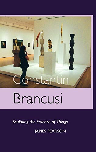 9781861713599: Constantin Brancusi: Sculpting the Essence of Things (Sculptors)