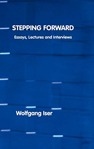 Stepping Forward: Essays, Lectures and Interviews: WOLFGANG ISER
