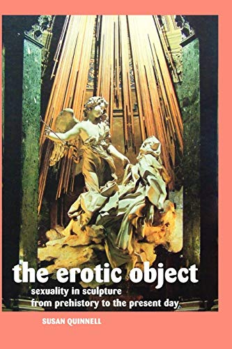 9781861714084: The Erotic Object: Sexuality In Sculpture From Prehistory To the Present Day (Sculptors)