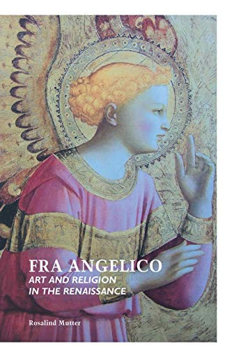 Fra Angelico: Art and Religion in the Renaissance: Rosalind Mutter