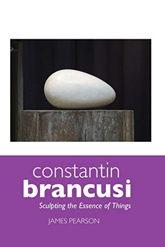 9781861714343: Constantin Brancusi: Sculpting the Essence of Things