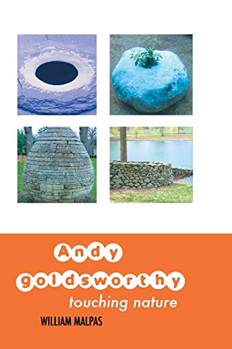 Andy Goldsworthy: Touching Nature (Sculptors): Malpas, William