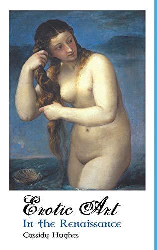 Erotic Art in the Renaissance (Hardback): Cassidy Hughes