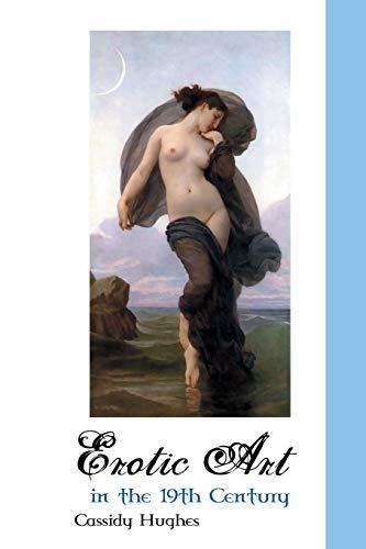 Erotic Art in the 19th Century (Paperback): Cassidy Hughes